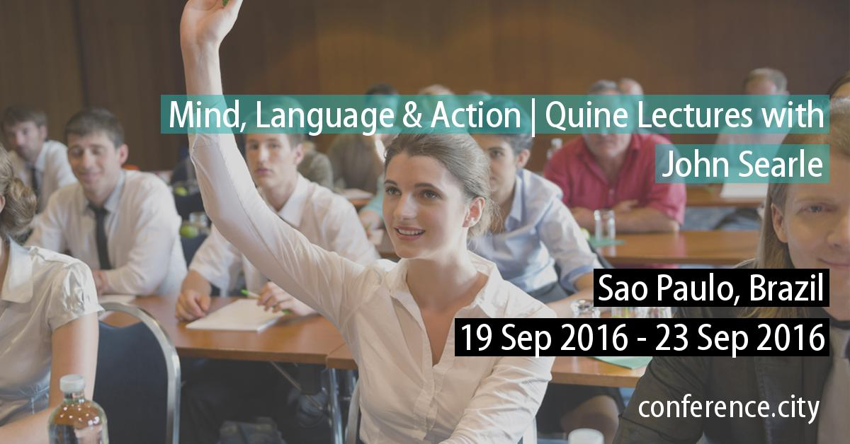 Mind, Language & Action Conference, Sao Paulo | 'Quine Lectures' with John Searle